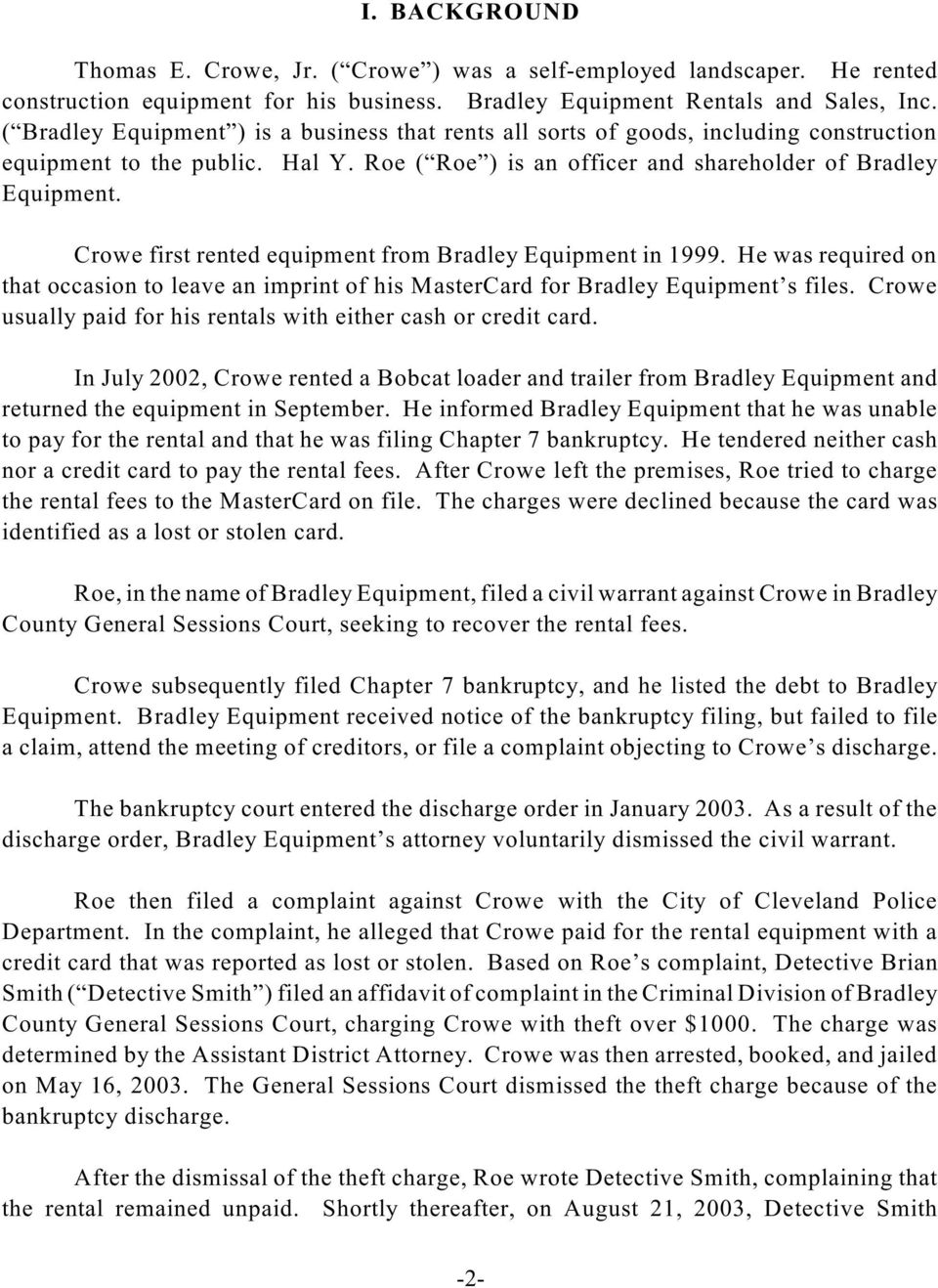 Crowe first rented equipment from Bradley Equipment in 1999. He was required on that occasion to leave an imprint of his MasterCard for Bradley Equipment s files.