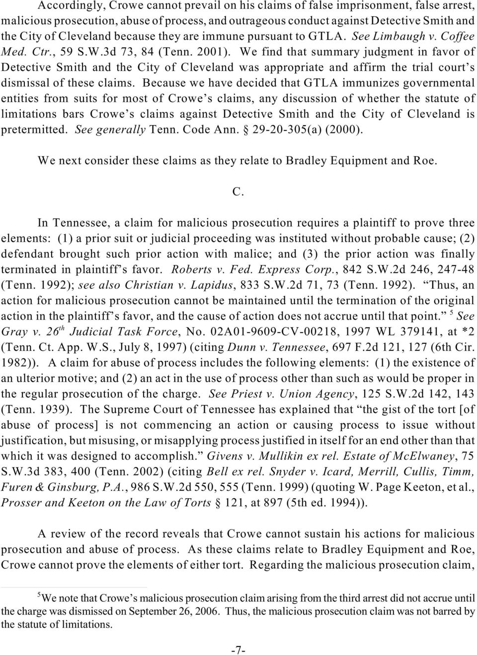 We find that summary judgment in favor of Detective Smith and the City of Cleveland was appropriate and affirm the trial court s dismissal of these claims.