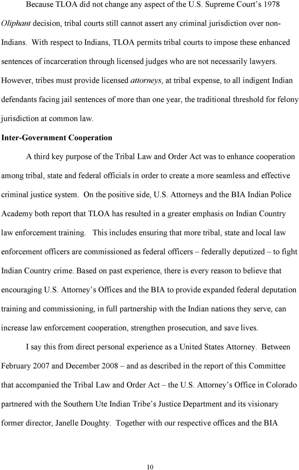 However, tribes must provide licensed attorneys, at tribal expense, to all indigent Indian defendants facing jail sentences of more than one year, the traditional threshold for felony jurisdiction at