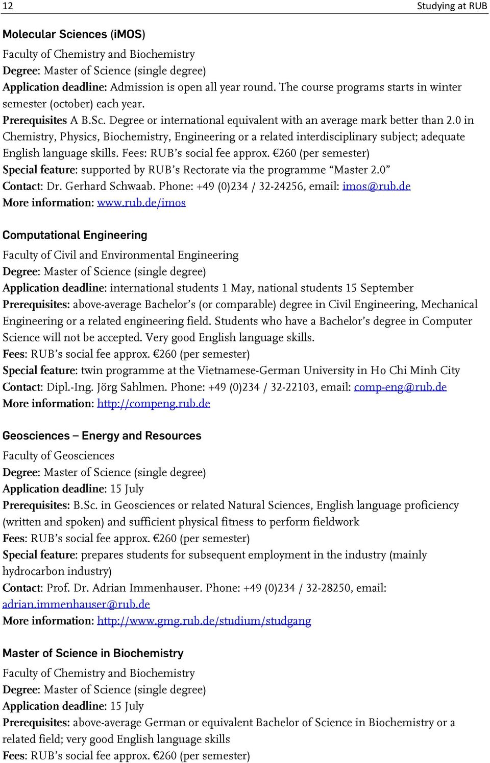 0 in Chemistry, Physics, Biochemistry, Engineering or a related interdisciplinary subject; adequate English language skills. Fees: RUB s social fee approx.