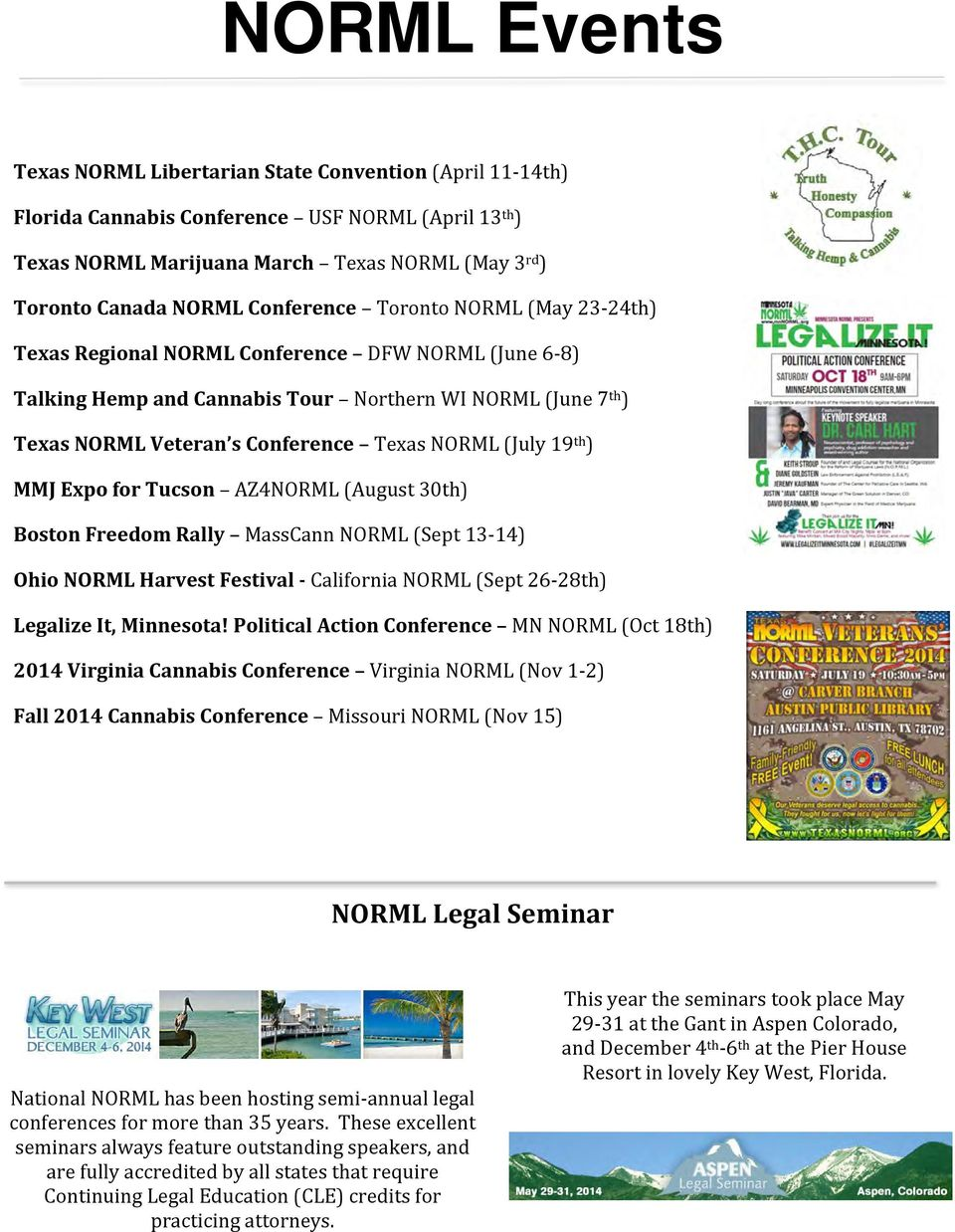 (July 19 th ) MMJ Expo for Tucson AZ4NORML (August 30th) Boston Freedom Rally MassCann NORML (Sept 13-14) Ohio NORML Harvest Festival - California NORML (Sept 26-28th) Legalize It, Minnesota!