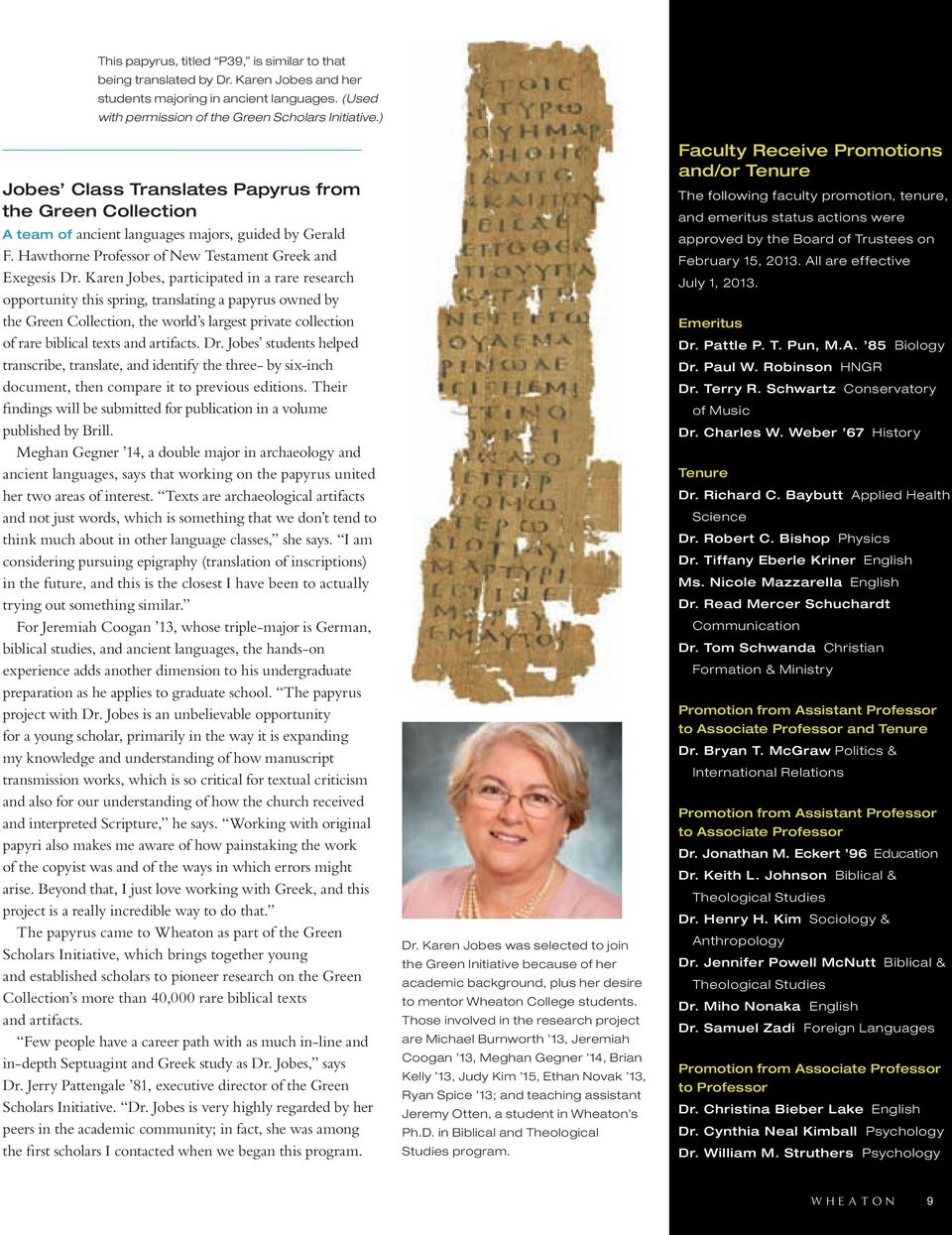 Karen Jobes, participated in a rare research opportunity this spring, translating a papyrus owned by the Green Collection, the world s largest private collection of rare biblical texts and artifacts.