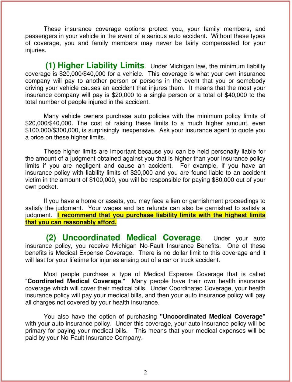 Under Michigan law, the minimum liability coverage is $20,000/$40,000 for a vehicle.