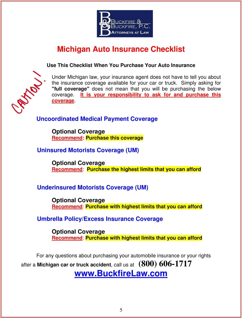 Uncoordinated Medical Payment Coverage Optional Coverage Recommend: Purchase this coverage Uninsured Motorists Coverage (UM) Optional Coverage Recommend: Purchase the highest limits that you can