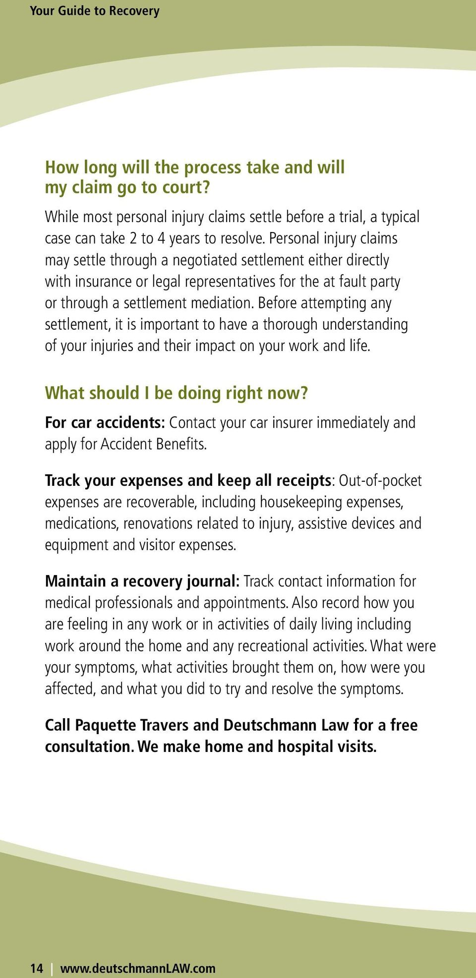 Before attempting any settlement, it is important to have a thorough understanding of your injuries and their impact on your work and life. What should I be doing right now?