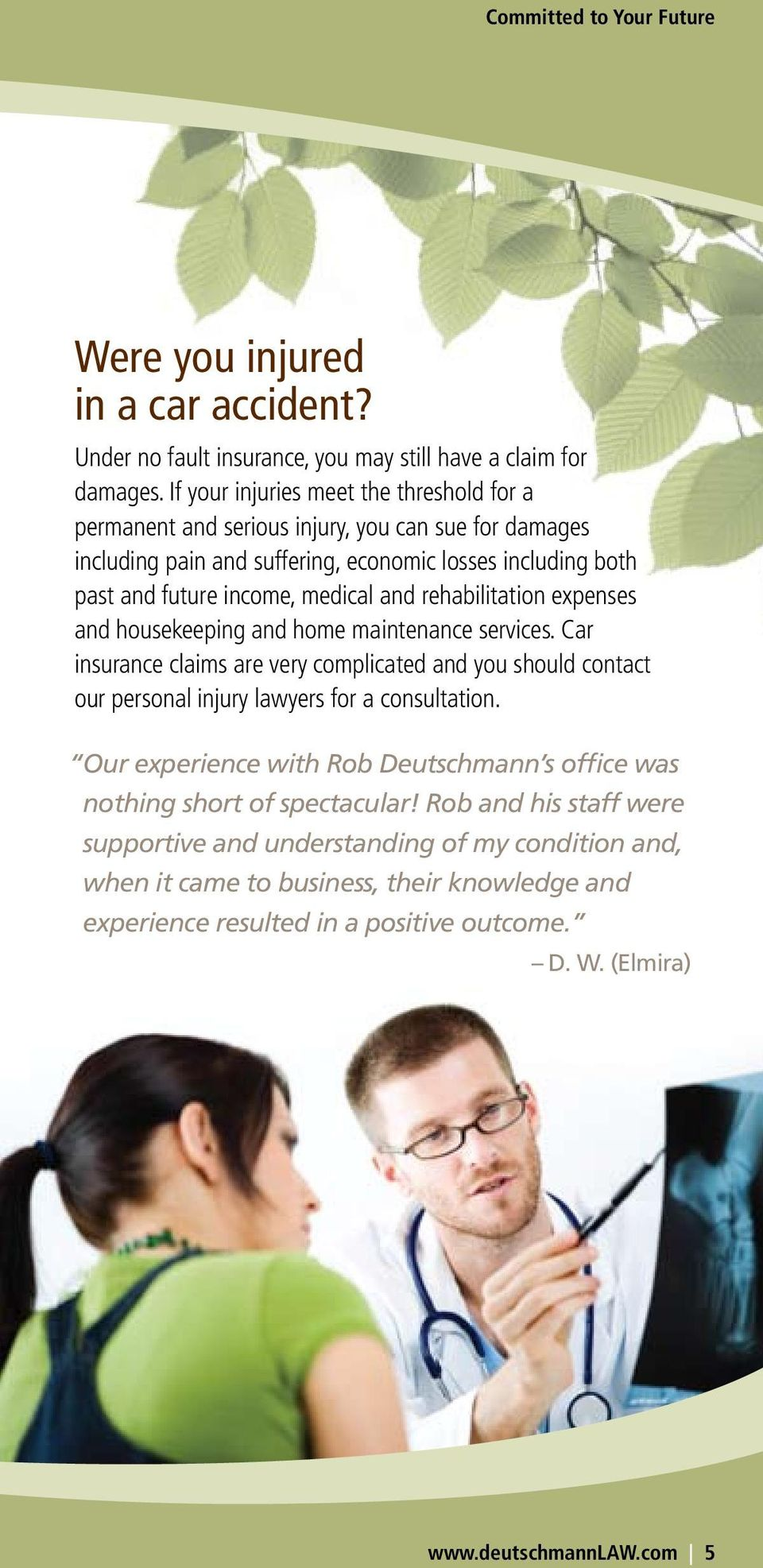 rehabilitation expenses and housekeeping and home maintenance services. Car insurance claims are very complicated and you should contact our personal injury lawyers for a consultation.