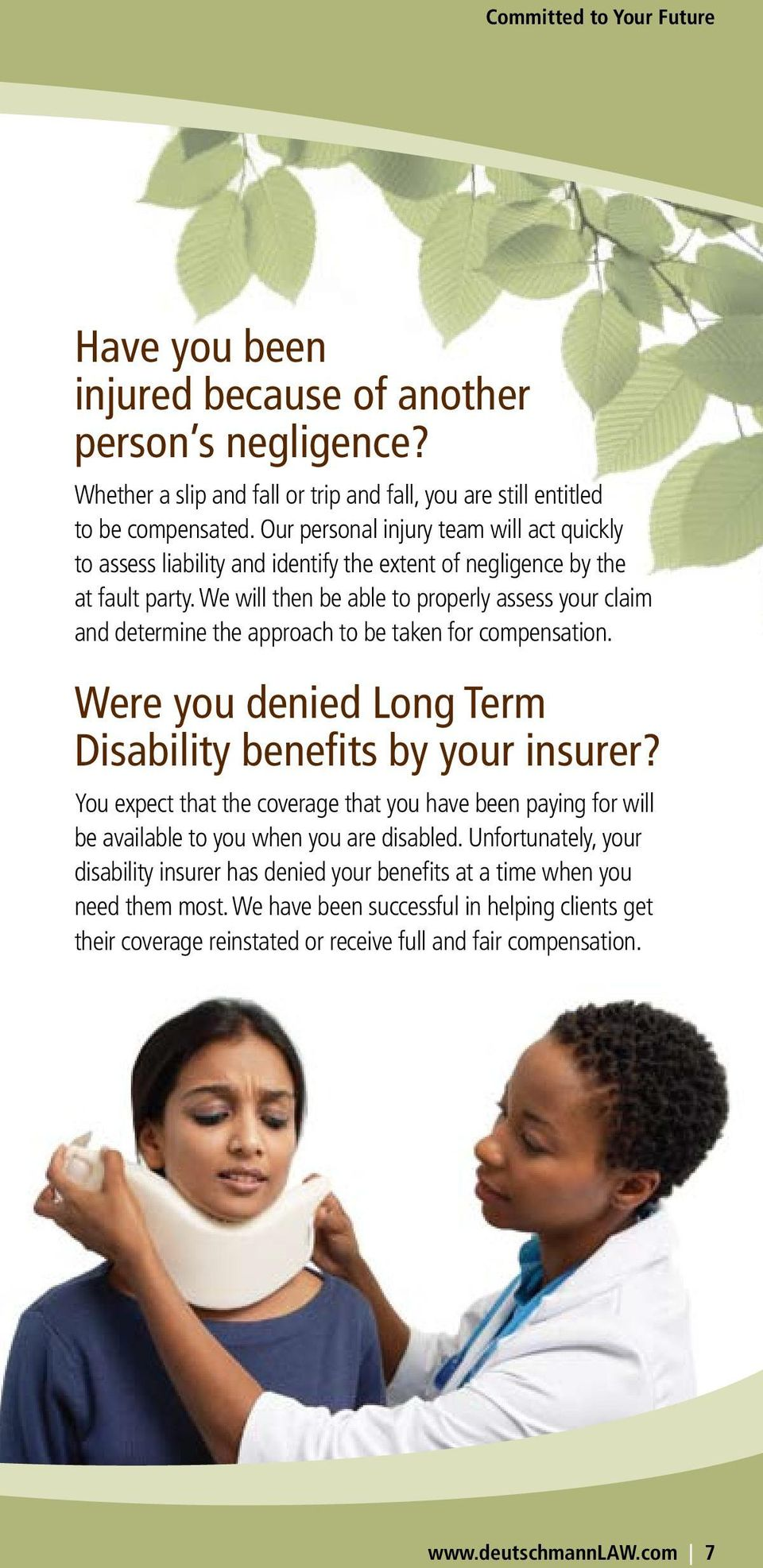 We will then be able to properly assess your claim and determine the approach to be taken for compensation. Were you denied Long Term Disability benefits by your insurer?