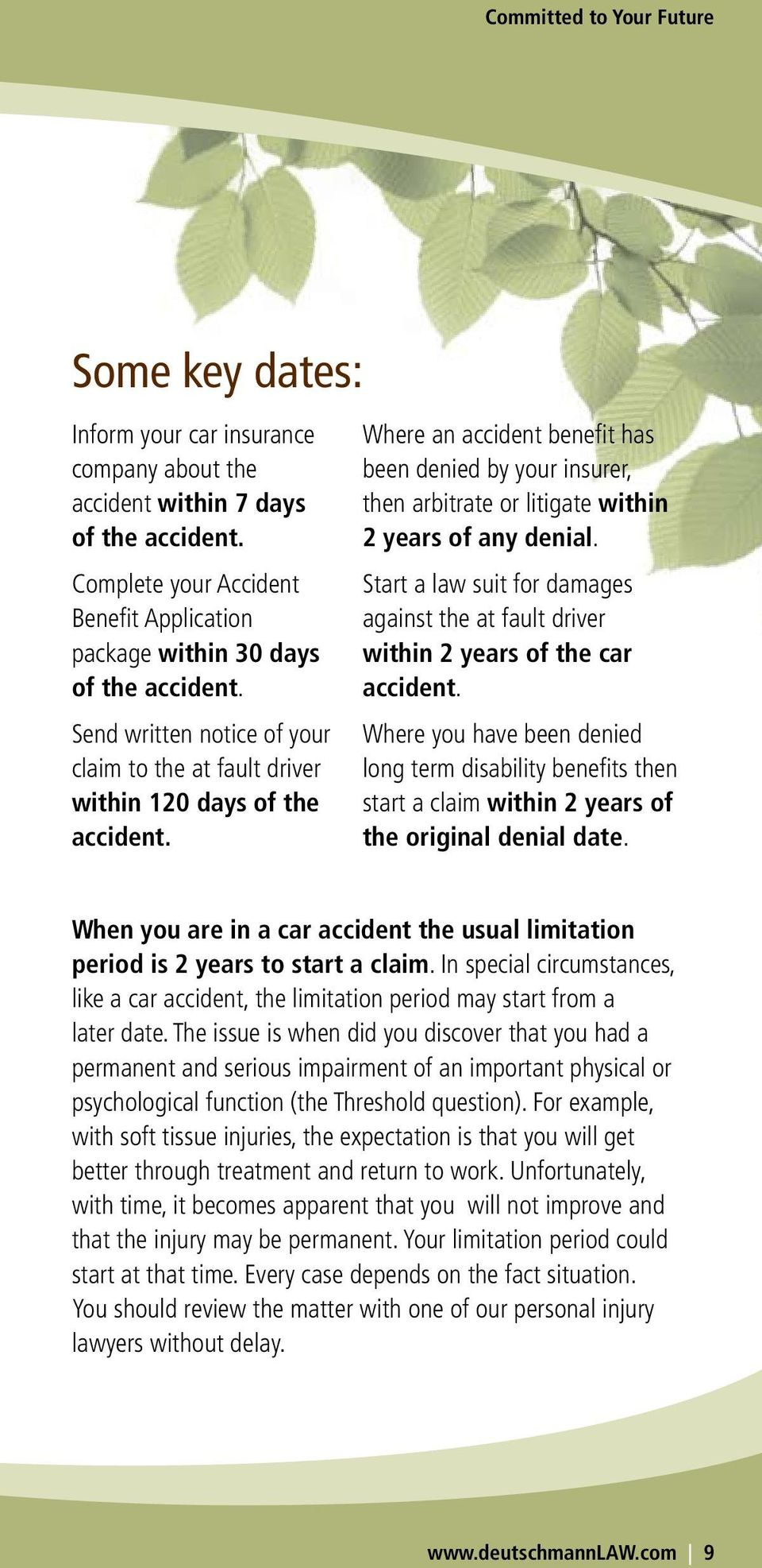 Where an accident benefit has been denied by your insurer, then arbitrate or litigate within 2 years of any denial.