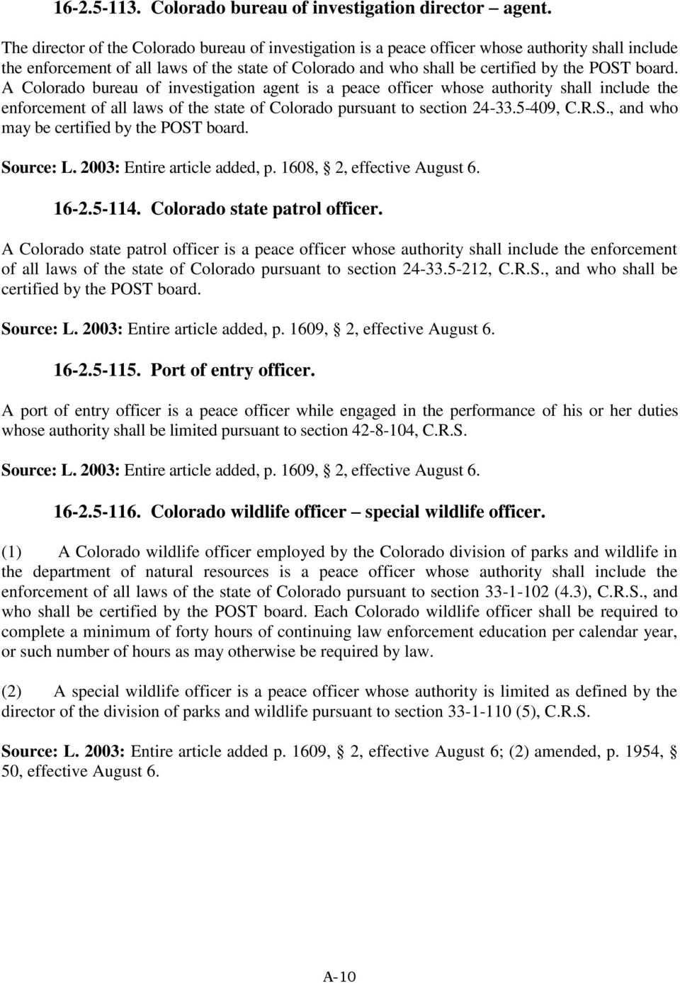 A Colorado bureau of investigation agent is a peace officer whose authority shall include the enforcement of all laws of the state of Colorado pursuant to section 24-33.5-409, C.R.S.