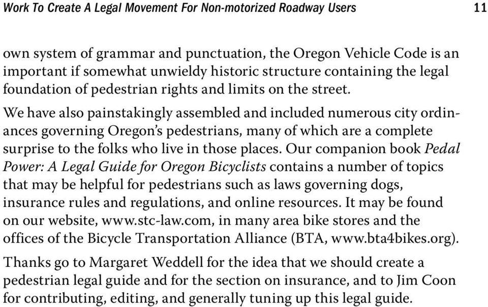 We have also painstakingly assembled and included numerous city ordinances governing Oregon s pedestrians, many of which are a complete surprise to the folks who live in those places.