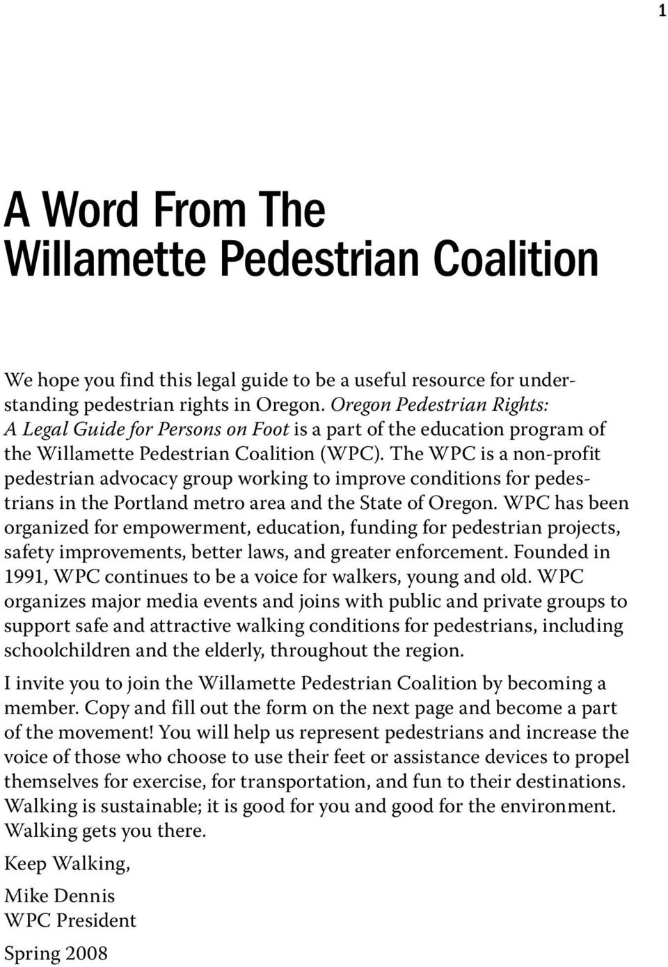The WPC is a non-profit pedestrian advocacy group working to improve conditions for pedestrians in the Portland metro area and the State of Oregon.