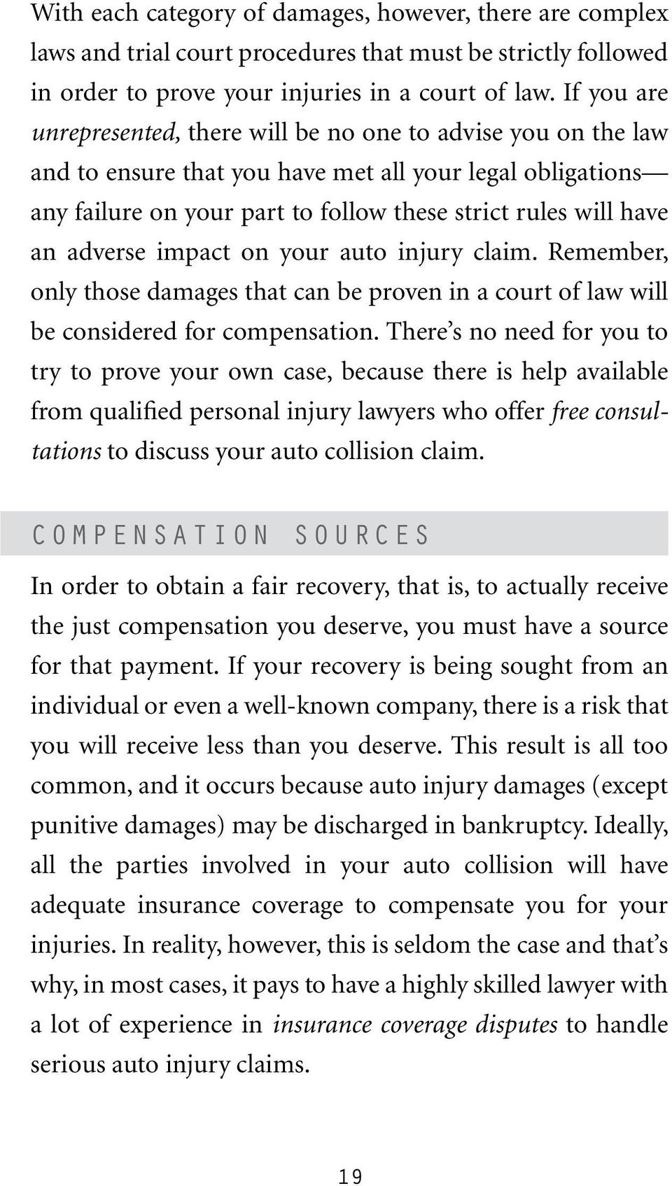 adverse impact on your auto injury claim. Remember, only those damages that can be proven in a court of law will be considered for compensation.