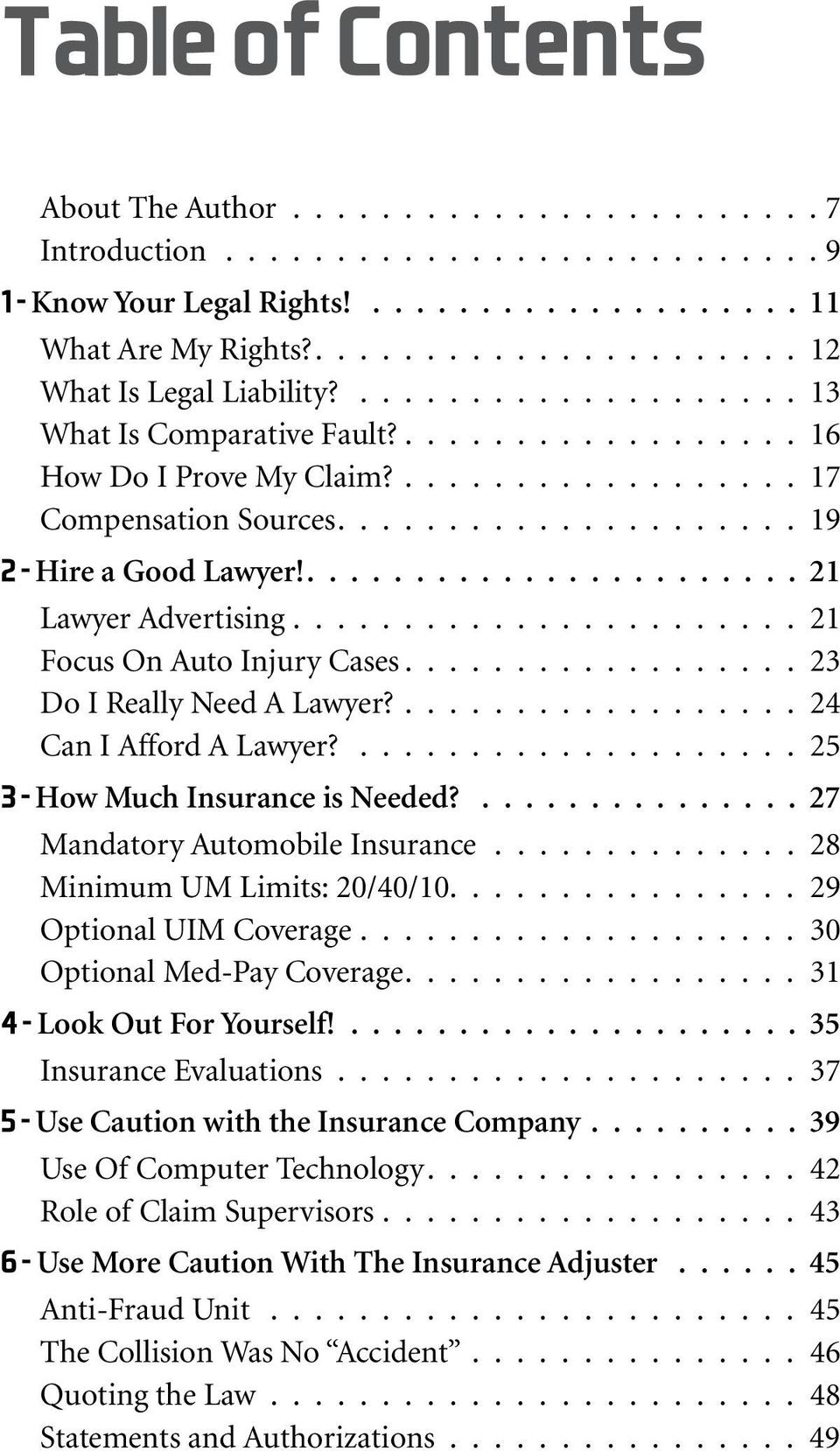 .................... 19 2 - Hire a Good Lawyer!....................... 21 Lawyer Advertising....................... 21 Focus On Auto Injury Cases.................. 23 Do I Really Need A Lawyer?