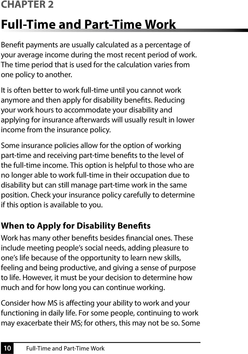Reducing your work hours to accommodate your disability and applying for insurance afterwards will usually result in lower income from the insurance policy.