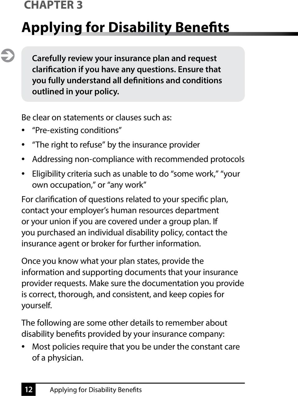 Be clear on statements or clauses such as: Pre-existing conditions The right to refuse by the insurance provider Addressing non-compliance with recommended protocols Eligibility criteria such as