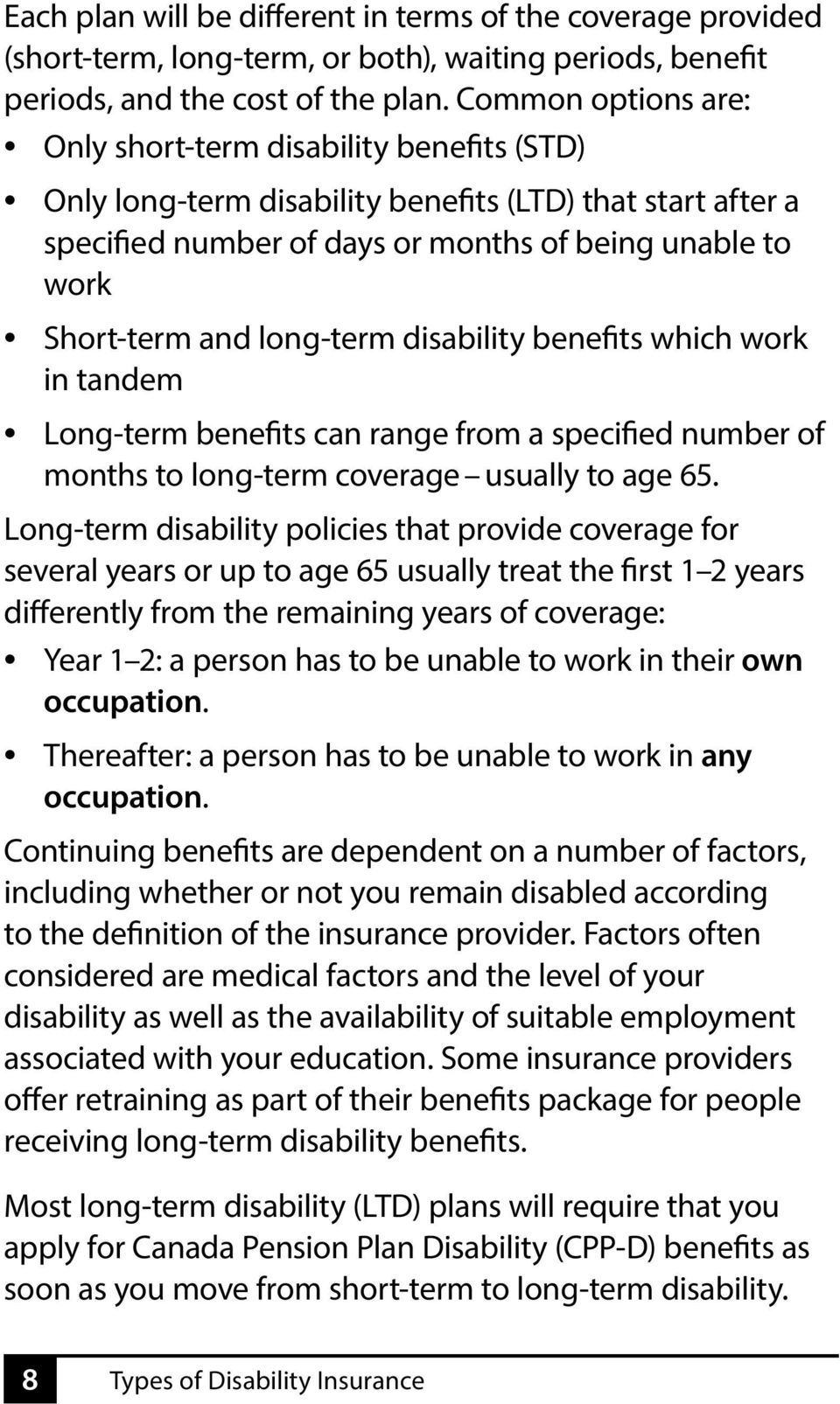 long-term disability benefits which work in tandem Long-term benefits can range from a specified number of months to long-term coverage usually to age 65.
