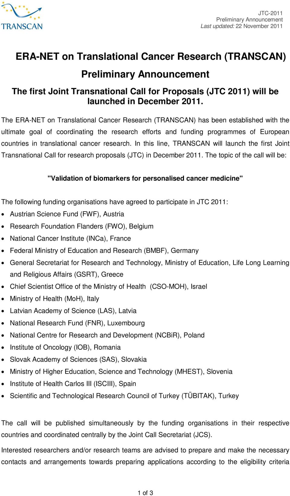 cancer research. In this line, TRANSCAN will launch the first Joint Transnational Call for research proposals (JTC) in December 2011.