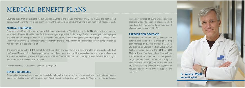 MEDICAL INSURANCE: Comprehensive Medical Insurance is provided through two options.