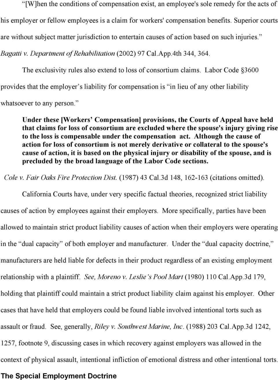The exclusivity rules also extend to loss of consortium claims. Labor Code 3600 provides that the employer s liability for compensation is in lieu of any other liability whatsoever to any person.