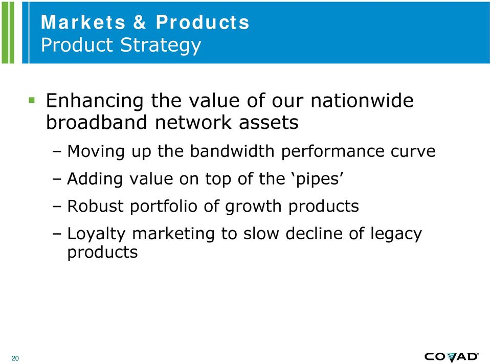 performance curve Adding value on top of the pipes Robust