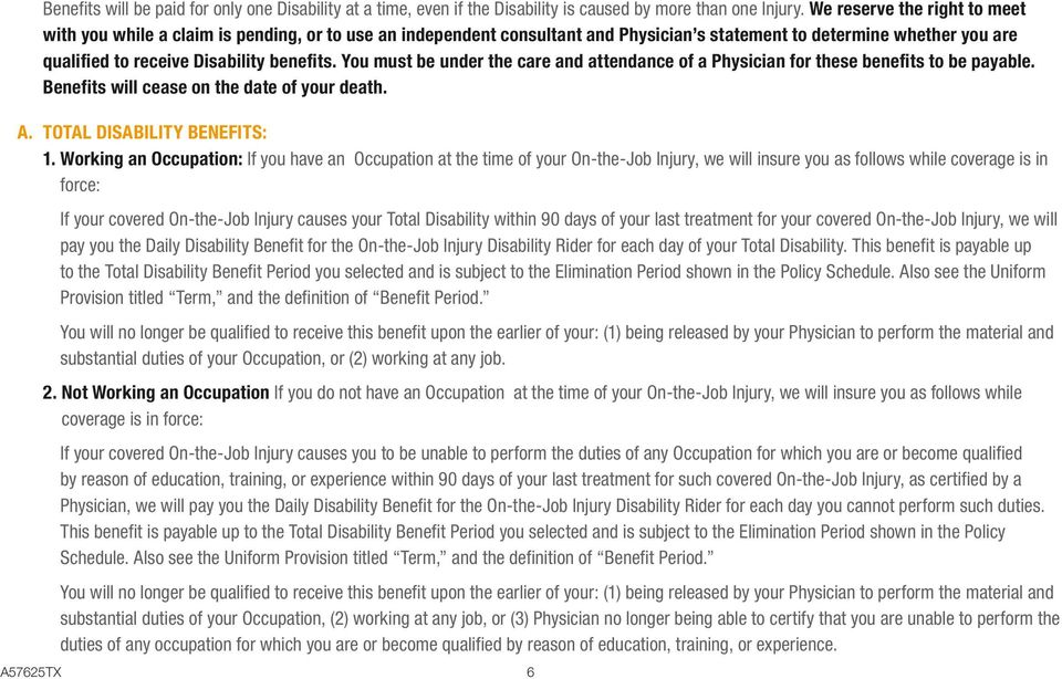 You must be under the care and attendance of a Physician for these benefits to be payable. Benefits will cease on the date of your death. A. TOTAL DISABILITY BENEFITS: 1.