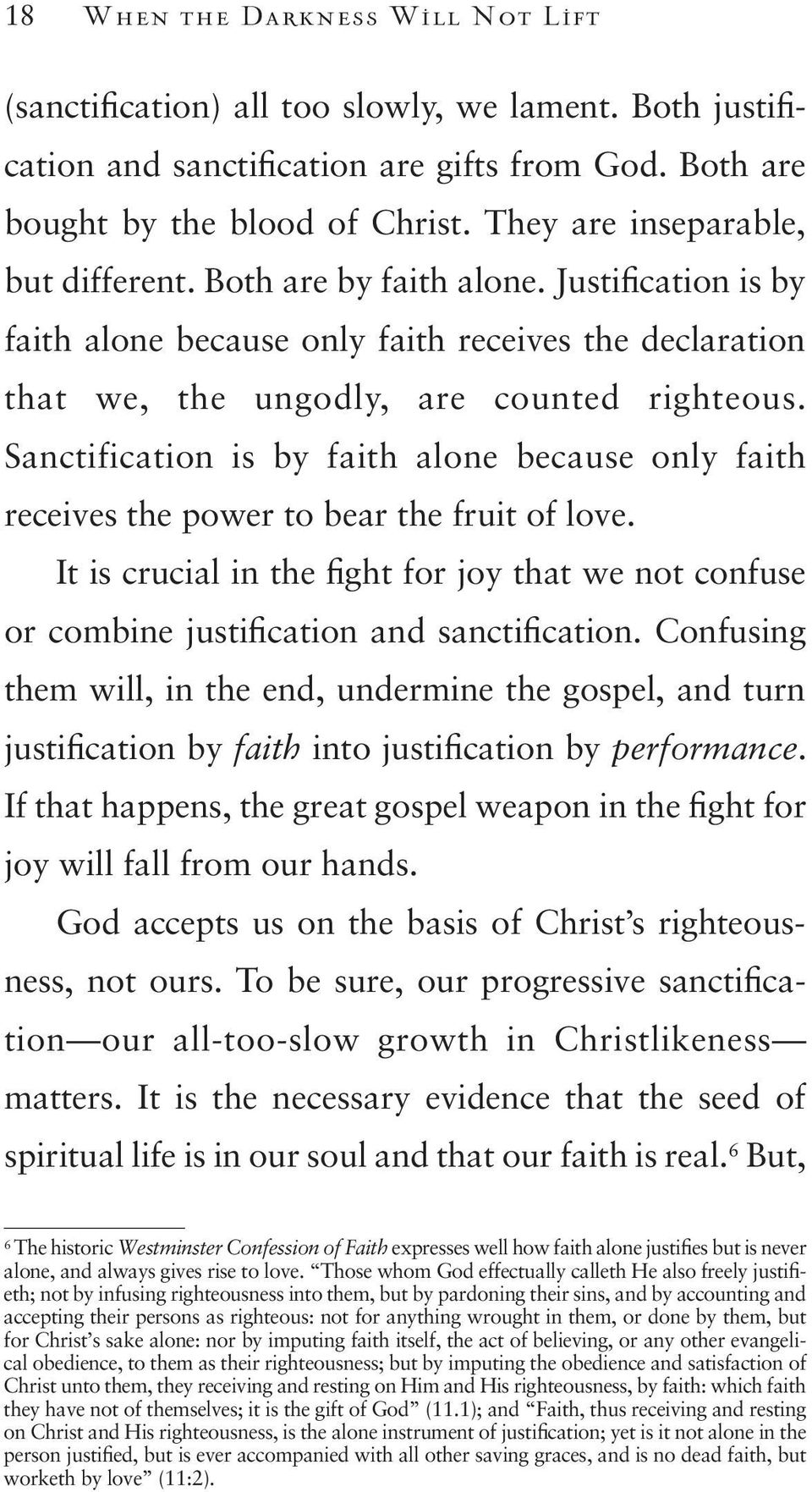 Sanctification is by faith alone because only faith receives the power to bear the fruit of love. It is crucial in the fight for joy that we not confuse or combine justification and sanctification.