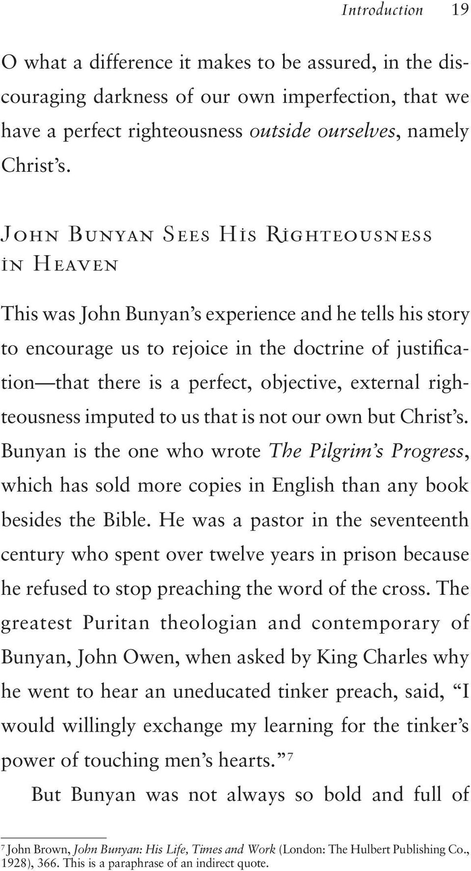 external righteousness imputed to us that is not our own but Christ s. Bunyan is the one who wrote The Pilgrim s Progress, which has sold more copies in English than any book besides the Bible.