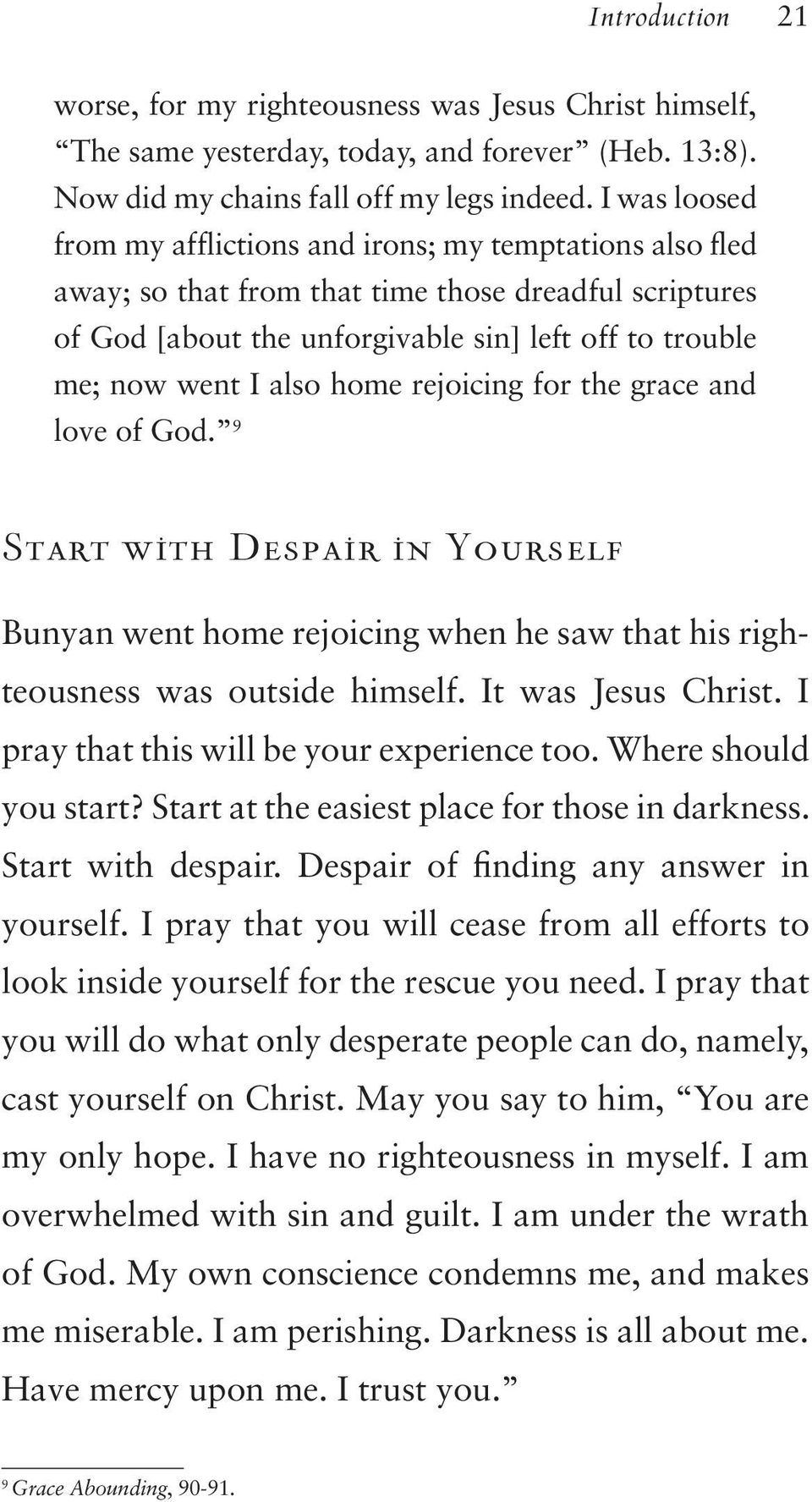 home rejoicing for the grace and love of God. 9 Start with Despair in Yourself Bunyan went home rejoicing when he saw that his righteousness was outside himself. It was Jesus Christ.