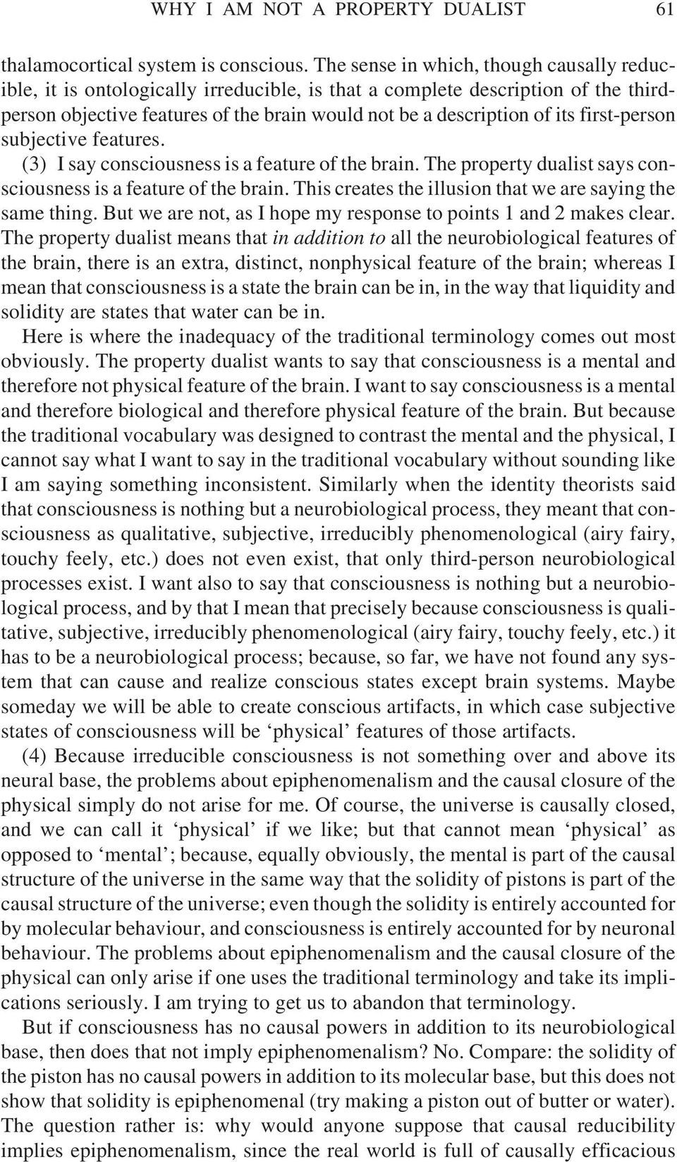 first-person subjective features. (3) I say consciousness is a feature of the brain. The property dualist says consciousness is a feature of the brain.