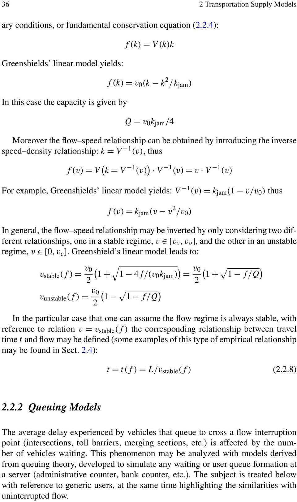 example, Greenshields linear model yields: V 1 (v) = k jam (1 v/v 0 ) thus f(v)= k jam (v v 2 /v 0 ) In general, the flow speed relationship may be inverted by only considering two different