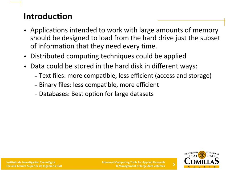 Distributed compu;ng techniques could be applied Data could be stored in the hard disk in different ways: