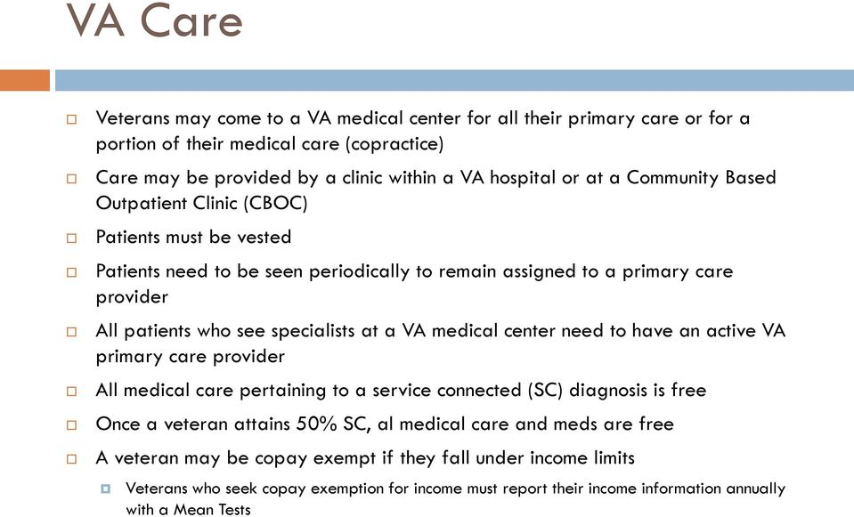 VA medical center need to have an active VA primary care provider All medical care pertaining to a service connected (SC) diagnosis is free Once a veteran attains 50% SC, al medical care