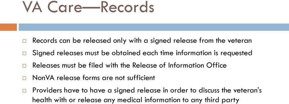 Release of Information Office NonVA release forms are not sufficient Providers have to have a