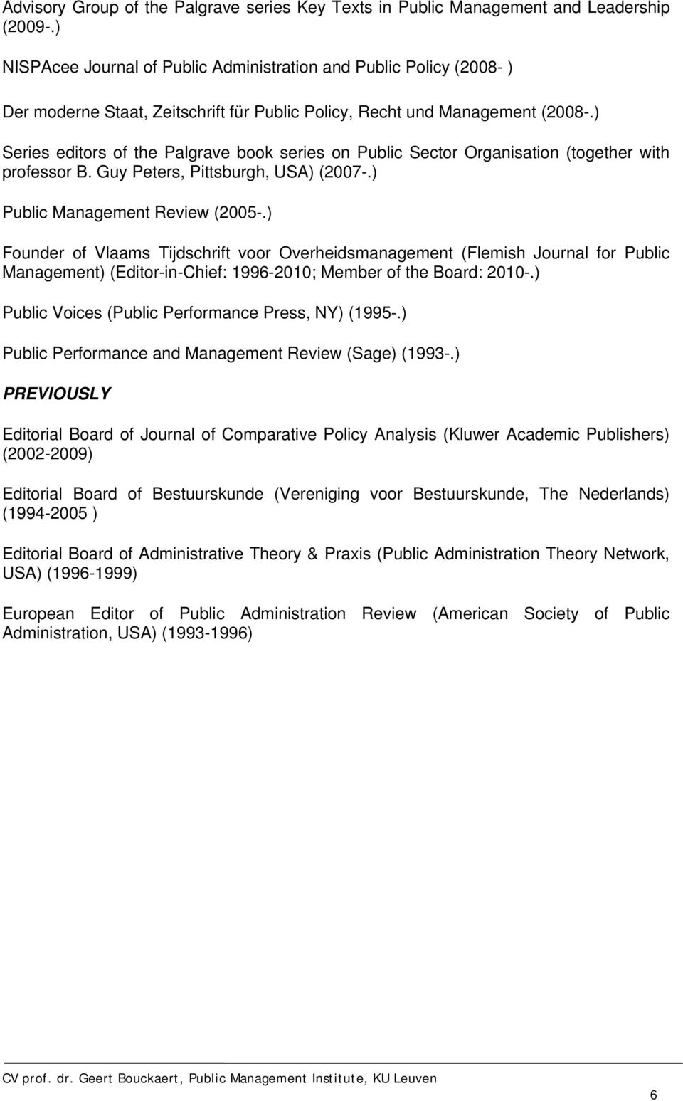 ) Series editors of the Palgrave book series on Public Sector Organisation (together with professor B. Guy Peters, Pittsburgh, USA) (2007-.) Public Management Review (2005-.