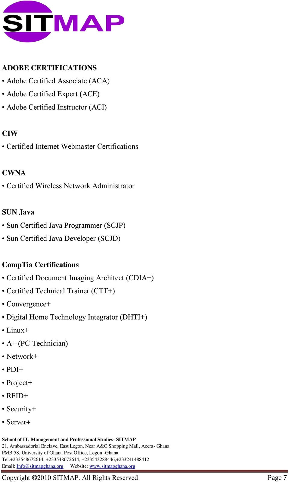 Developer (SCJD) CompTia Certifications Certified Document Imaging Architect (CDIA+) Certified Technical Trainer (CTT+) Convergence+ Digital