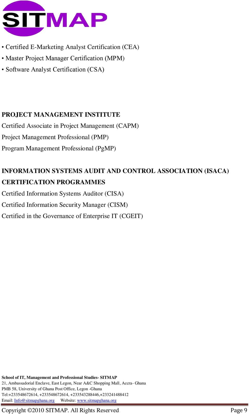 (PgMP) INFORMATION SYSTEMS AUDIT AND CONTROL ASSOCIATION (ISACA) CERTIFICATION PROGRAMMES Certified Information Systems Auditor (CISA)