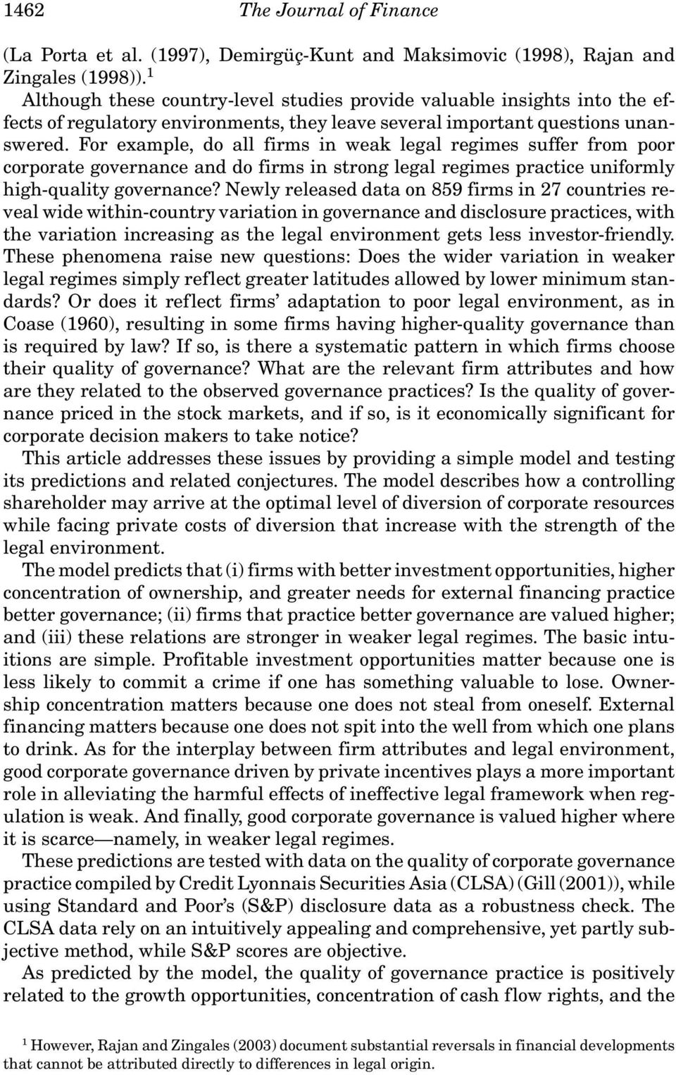For example, do all firms in weak legal regimes suffer from poor corporate governance and do firms in strong legal regimes practice uniformly high-quality governance?