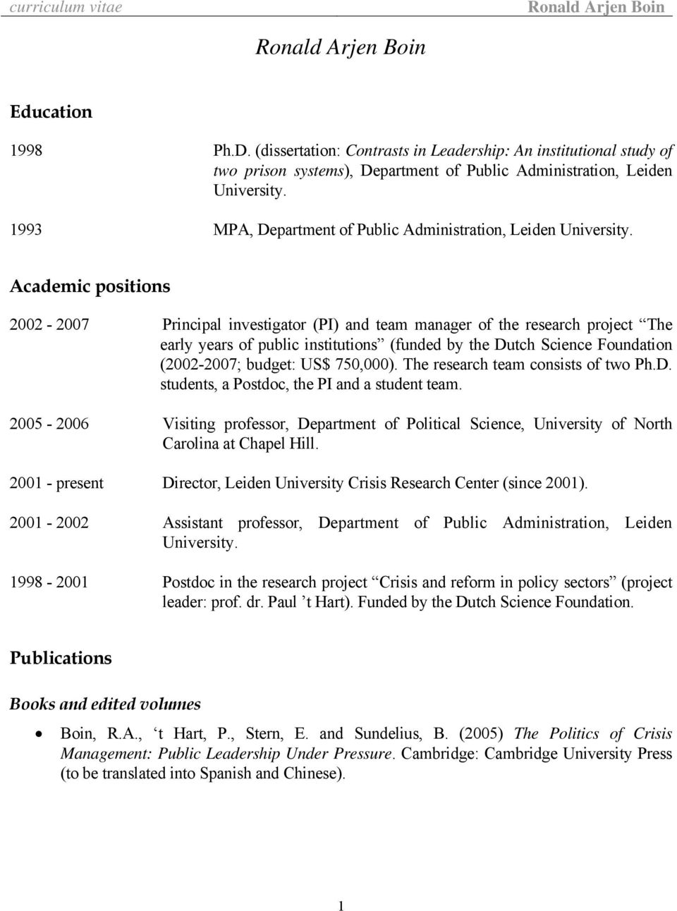 Academic positions 2002-2007 Principal investigator (PI) and team manager of the research project The early years of public institutions (funded by the Dutch Science Foundation (2002-2007; budget: