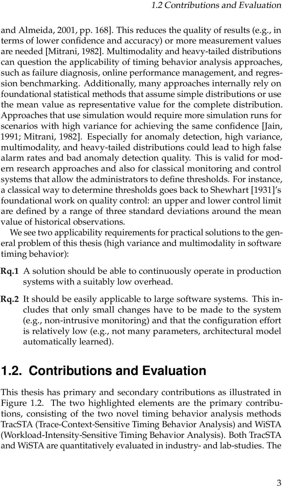 Multimodality and heavy-tailed distributions can question the applicability of timing behavior analysis approaches, such as failure diagnosis, online performance management, and regression