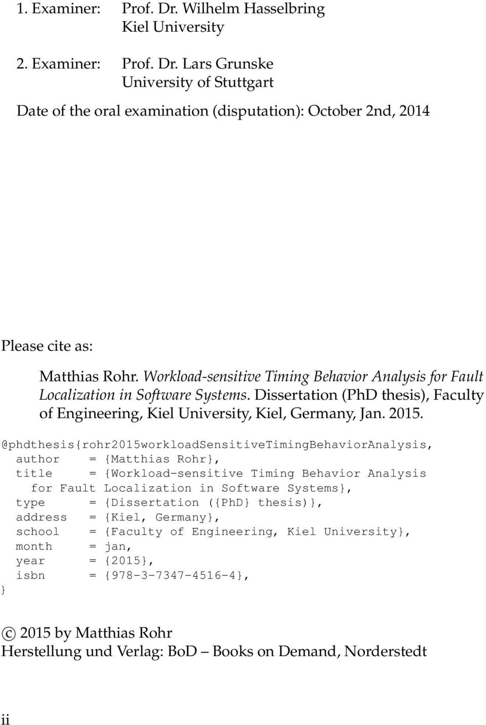 @phdthesis{rohr2015workloadsensitivetimingbehavioranalysis, author = {Matthias Rohr}, title = {Workload-sensitive Timing Behavior Analysis for Fault Localization in Software Systems}, type =
