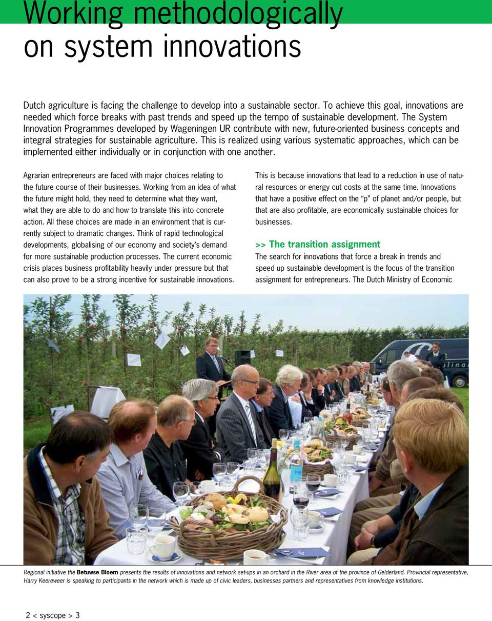 The System Innovation Programmes developed by Wageningen UR contribute with new, future-oriented business concepts and integral strategies for sustainable agriculture.