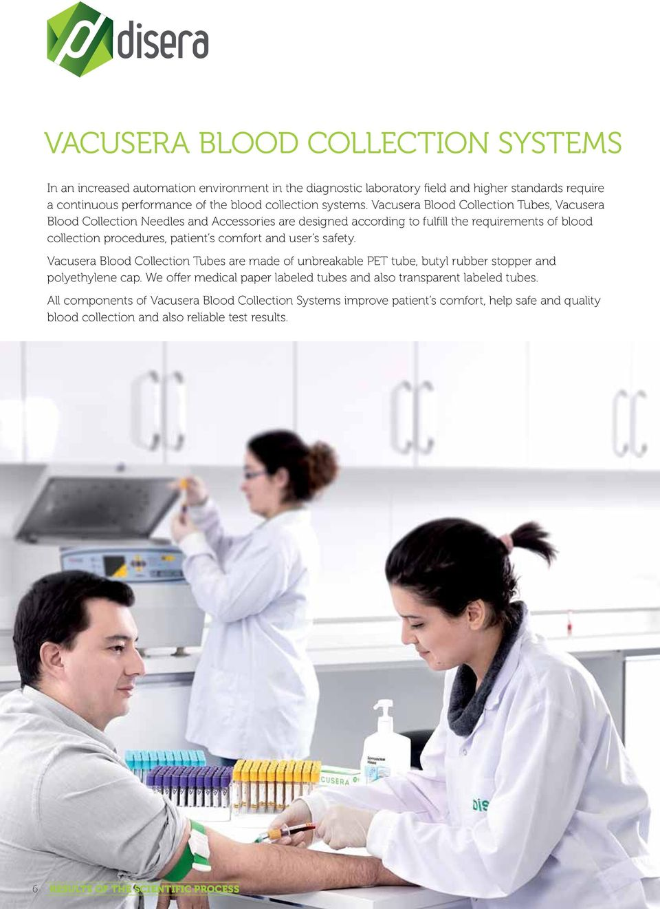Vacusera Blood Collection Tubes, Vacusera Blood Collection Needles and Accessories are designed according to fulfill the requirements of blood collection procedures, patient s comfort and