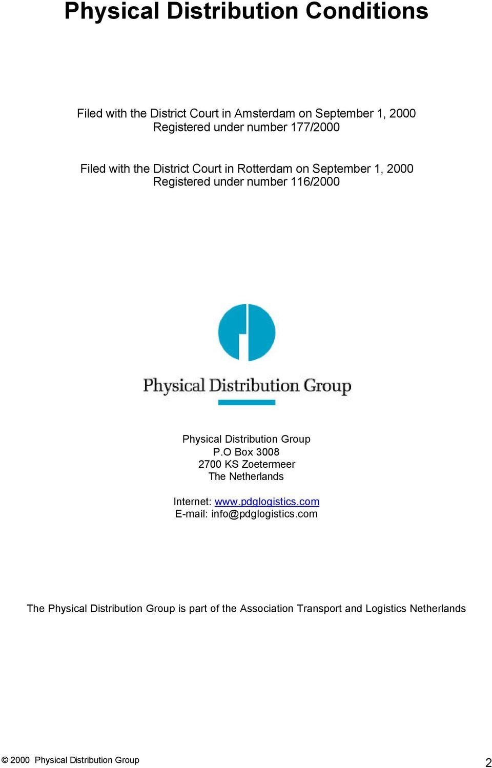 Physical Distribution Group P.O Box 3008 2700 KS Zoetermeer The Netherlands Internet: www.pdglogistics.