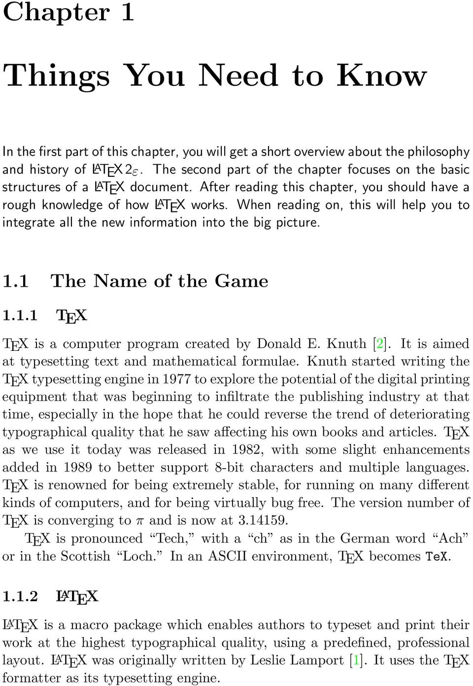 When reading on, this will help you to integrate all the new information into the big picture. 1.1 The Name of the Game 1.1.1 TEX TEX is a computer program created by Donald E. Knuth [2].