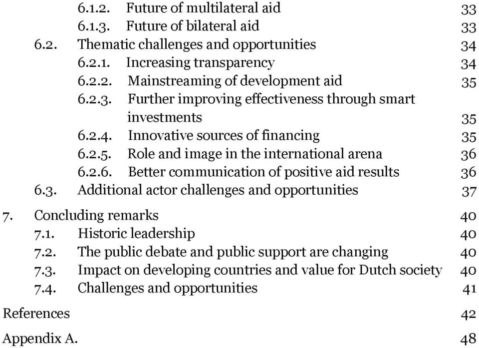 3. Additional actor challenges and opportunities 37 7. Concluding remarks 40 7.1. Historic leadership 40 7.2. The public debate and public support are changing 40 7.3. Impact on developing countries and value for Dutch society 40 7.