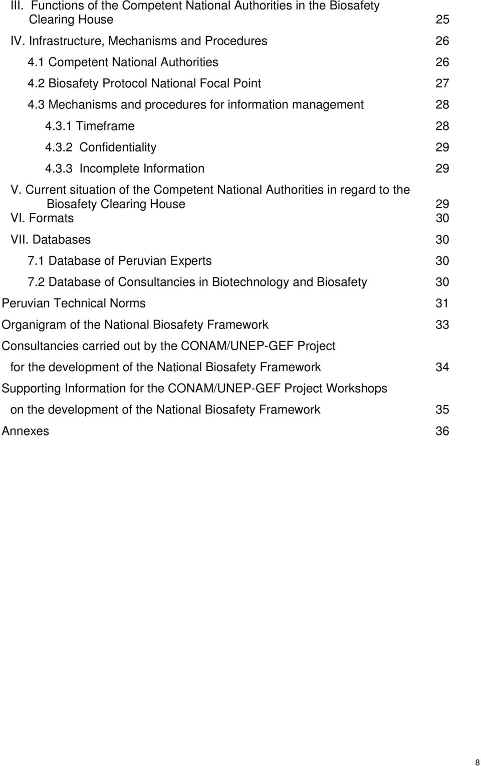 Current situation of the Competent National Authorities in regard to the Biosafety Clearing House 29 VI. Formats 30 VII. Databases 30 7.1 Database of Peruvian Experts 30 7.
