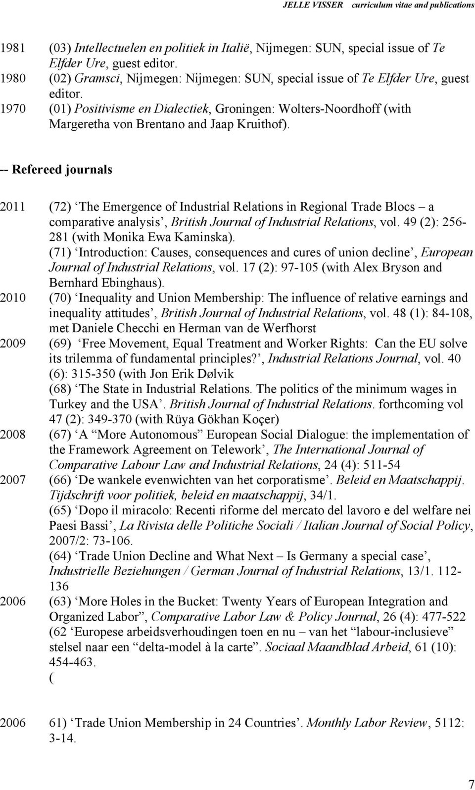 -- Refereed journals 2011 (72) The Emergence of Industrial Relations in Regional Trade Blocs a comparative analysis, British Journal of Industrial Relations, vol.