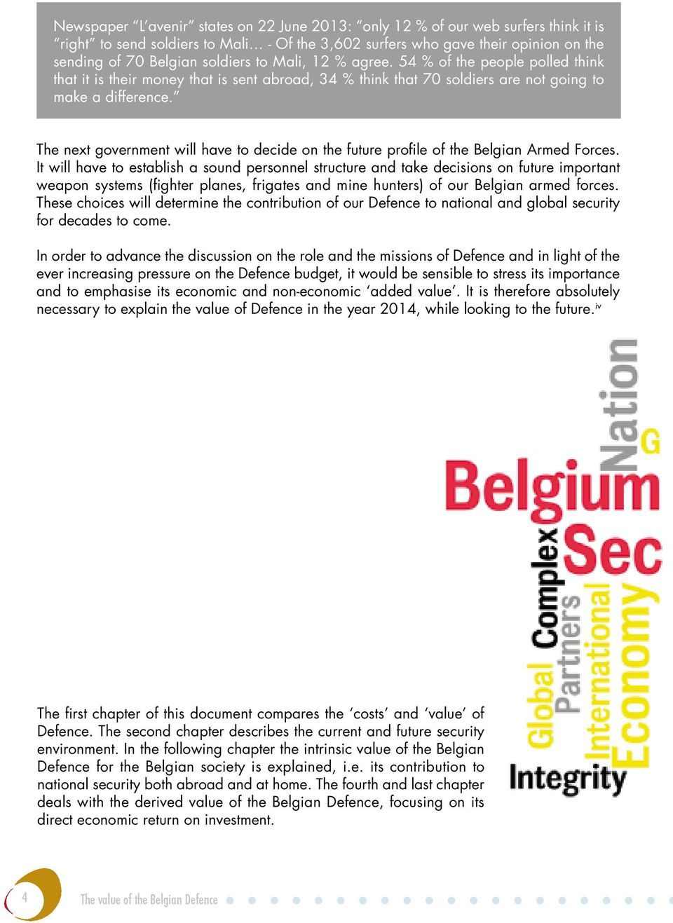 The next government will have to decide on the future profile of the Belgian Armed Forces.