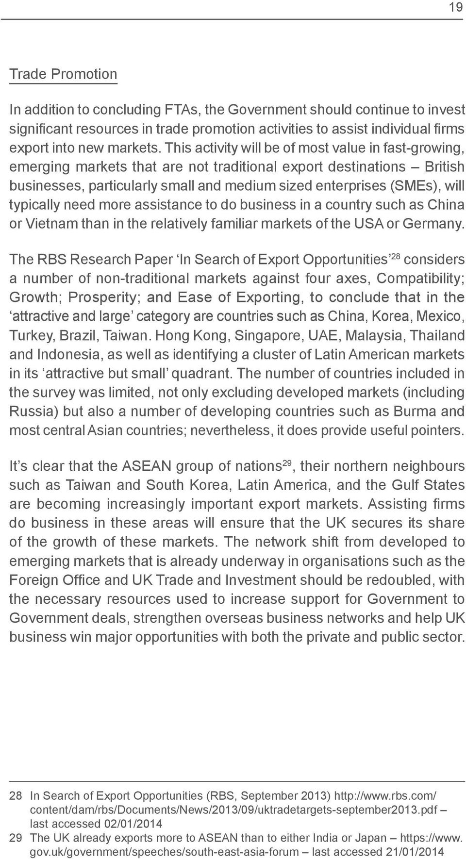 typically need more assistance to do business in a country such as China or Vietnam than in the relatively familiar markets of the USA or Germany.