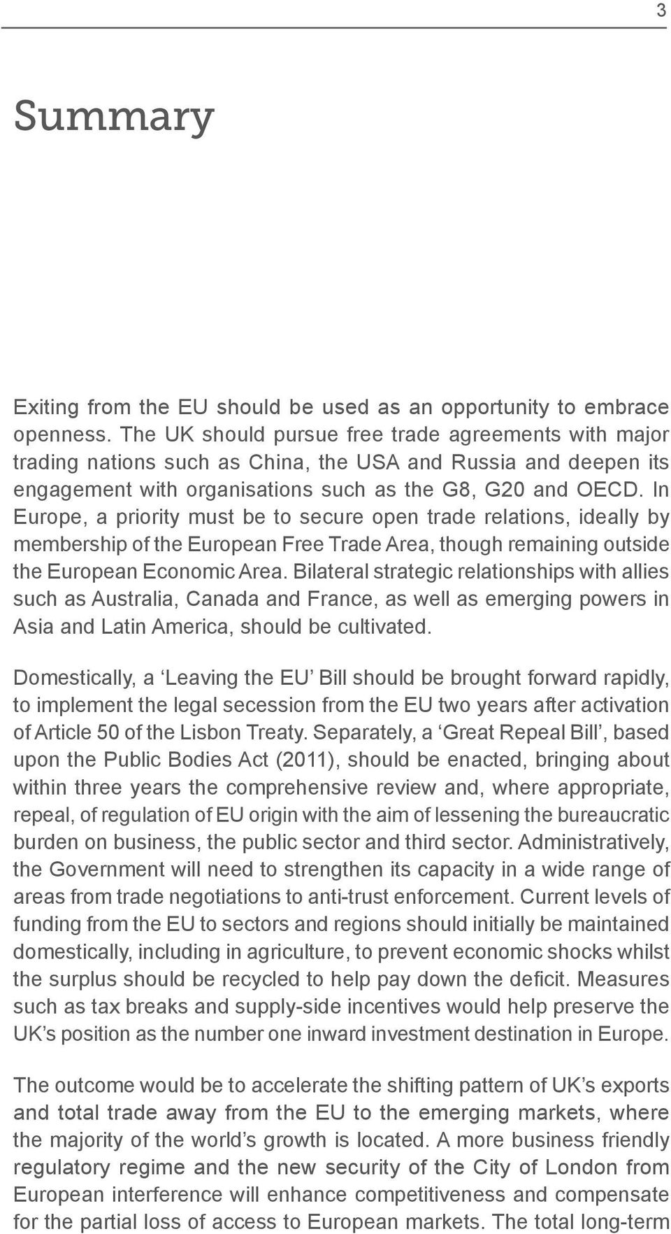 In Europe, a priority must be to secure open trade relations, ideally by membership of the European Free Trade Area, though remaining outside the European Economic Area.